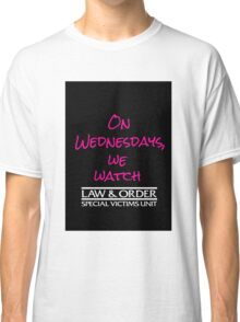 On Wednesdays, We Watch SVU. Classic T-Shirt