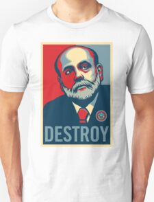 "Federal Reserve Chair Ben Bernanke ""Destroy"" Unisex T-Shirt"