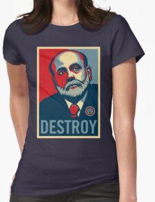 """Federal Reserve Chair Ben Bernanke """"Destroy"""" T-Shirt"""