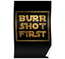 Burr Shot First - Gold Poster