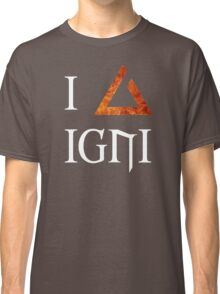 The Witcher 3 - I love Igni Classic T-Shirt
