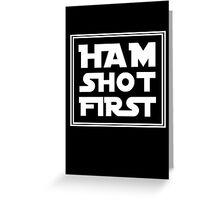Ham Shot First - White Greeting Card