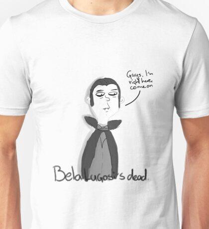 Bela Lugosi's dead Unisex T-Shirt