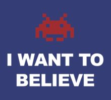 X-Invaders I want to Believe - Graphic by Koleidescope