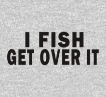 I FISH. GET OVER IT Kids Tee