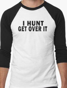 I HUNT. GET OVER IT Men's Baseball ¾ T-Shirt