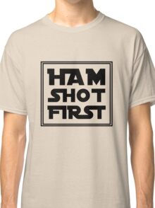 Ham Shot First - Black Classic T-Shirt