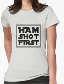 Ham Shot First - Black Womens Fitted T-Shirt