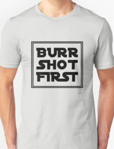 Burr Shot First - Black T-Shirt