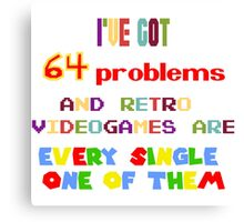 64 Problems - Retro Video Games Canvas Print