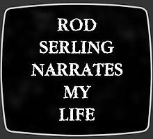 Rod Serling Narrates My Life by HenryGaudet