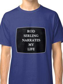 Rod Serling Narrates My Life Classic T-Shirt