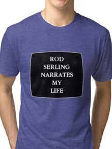 Rod Serling Narrates My Life Tri-blend T-Shirt