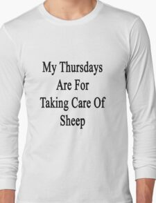 My Thursdays Are For Taking Care Of Sheep  Long Sleeve T-Shirt