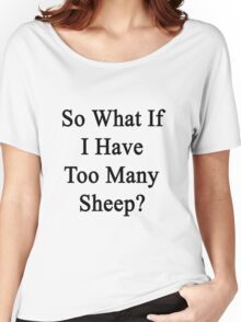 So What If I Have Too Many Sheep?  Women's Relaxed Fit T-Shirt