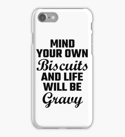 Mind Your Own Biscuits And Life Will Be Gravy iPhone Case/Skin