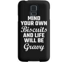 Mind Your Own Biscuits And Life Will Be Gravy Samsung Galaxy Case/Skin