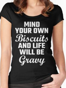 Mind Your Own Biscuits And Life Will Be Gravy Women's Fitted Scoop T-Shirt