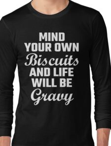 Mind Your Own Biscuits And Life Will Be Gravy Long Sleeve T-Shirt
