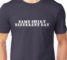 Same shirt, different day Unisex T-Shirt