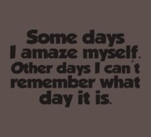 Some days I amaze myself. Other days I can't remember what day it is by digerati