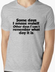 Some days I amaze myself. Other days I can't remember what day it is Mens V-Neck T-Shirt