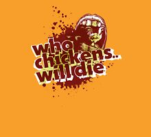 who chickens will die T-Shirt