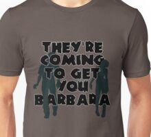 They're Coming to Get You, Barbara Unisex T-Shirt