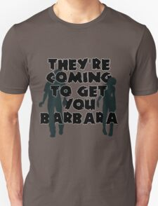 They're Coming to Get You, Barbara T-Shirt