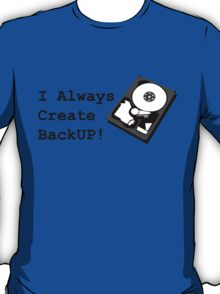 I always create BackUp! T-Shirt