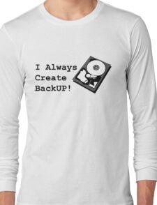 I always create BackUp! Long Sleeve T-Shirt