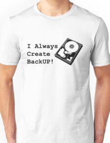 I always create BackUp! Unisex T-Shirt