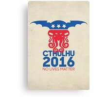 Vote Cthulhu for President 2016 No Lives Matter Canvas Print