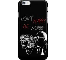 Don't Happy Be Worry : Best for Black Backgrounds iPhone Case/Skin