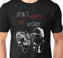 Don't Happy Be Worry : Best for Black Backgrounds Unisex T-Shirt