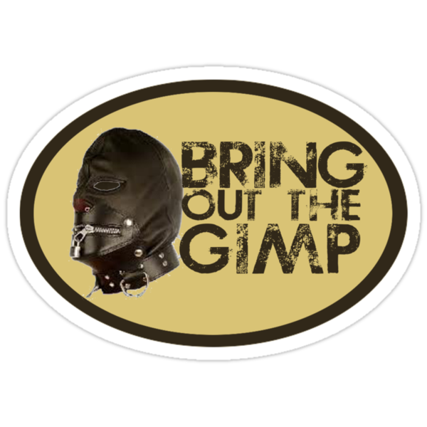 Bring out the Gimp by grant5252