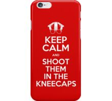 keep calm and Shoot them in the kneecaps iPhone Case/Skin