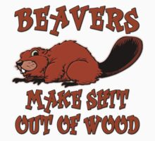 Beavers Make Shit Out of Wood T-Shirt