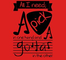 All I need; a pick in one hand and a guitar in the other T-Shirt