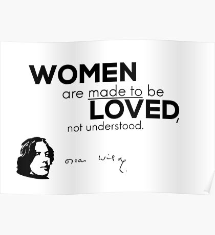 women loved, not understood - Oscar Wilde Poster