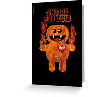 ON FIRE FOR YOU ! Greeting Card