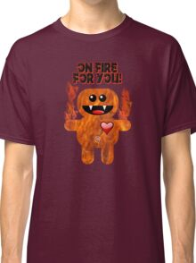 ON FIRE FOR YOU ! Classic T-Shirt