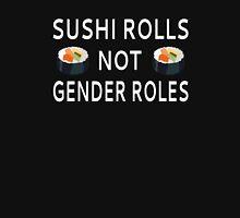 Sushi Rolls Not Gender Roles Unisex T-Shirt