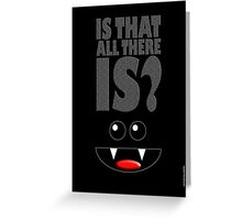 IS THAT ALL THERE IS? Greeting Card