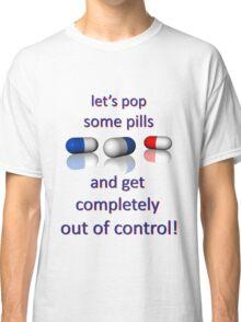 let's pop some pills Classic T-Shirt