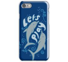 """Dolphins say """"Lets Play"""" iPhone Case/Skin"""