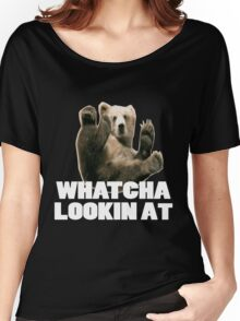 WHATCHA LOOKIN AT FUNNY GRIZZLY BEAR Women's Relaxed Fit T-Shirt