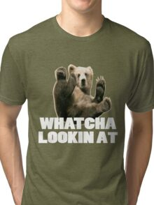 WHATCHA LOOKIN AT FUNNY GRIZZLY BEAR Tri-blend T-Shirt