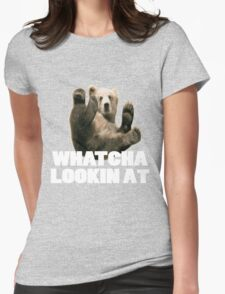 WHATCHA LOOKIN AT FUNNY GRIZZLY BEAR Womens Fitted T-Shirt