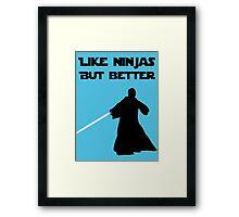 Jedi - Like ninjas but better. Framed Print